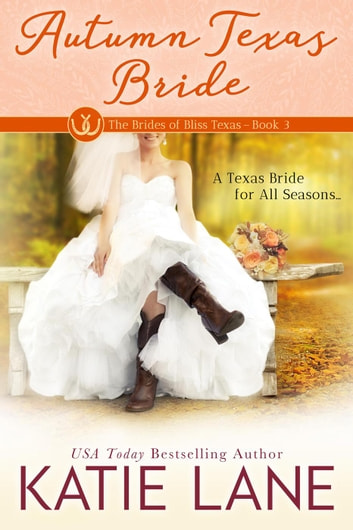 Autumn Texas Bride - The Brides of Bliss Texas, #3 ebook by Katie Lane