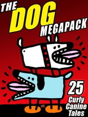 The Dog MEGAPACK ® - 25 Curly Canine Tales, Old and New ebook by Robert Reginald,Mary Wickizer Burgess
