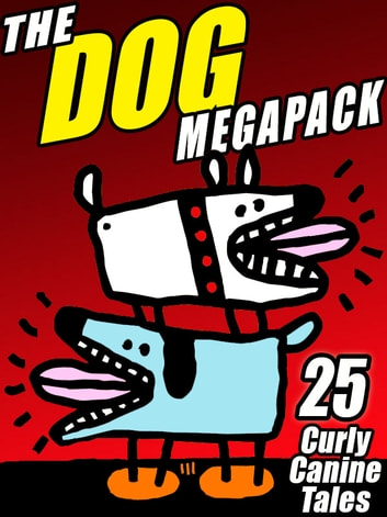 The Dog MEGAPACK ® - 25 Curly Canine Tales, Old and New eBook by