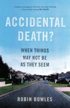 Accidental Death? - when things may not be as they seem ebook by Robin Bowles