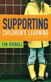 Supporting Children's Learning - A Guide for Teaching Assistants ebook by Ms Lyn Overall