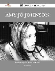 Amy Jo Johnson 55 Success Facts - Everything you need to know about Amy Jo Johnson ebook by Kelly Knapp