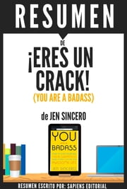 ebook Eres Un Crack (You Are A Badass) - Resumen del libro de Jen Sincero de Sapiens Editorial