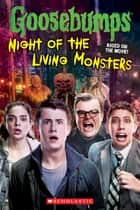 Goosebumps The Movie: Night of the Living Monsters ebook by Kate Howard