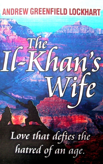 The Il-khan's Wife ebook by Andrew Greenfield Lockhart