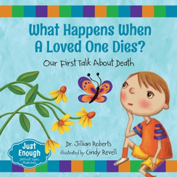 What Happens When a Loved One Dies? - Our First Talk About Death ebook by Dr. Jillian Roberts