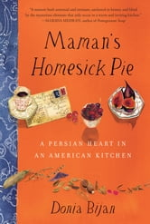 Maman's Homesick Pie - A Persian Heart in an American Kitchen ebook by Donia Bijan