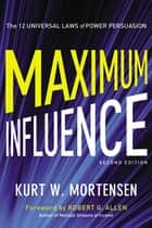 Maximum Influence - The 12 Universal Laws of Power Persuasion ebook by Kurt Mortensen