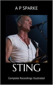 Sting: Complete Recordings Illustrated - Essential Discographies, #2 ebook by AP SPARKE