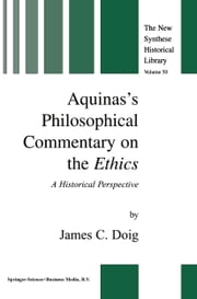 Aquinas's Philosophical Commentary on the Ethics - A Historical Perspective ebook by J.C. Doig