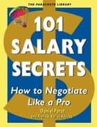 101 Salary Secrets - How to Negotiate Like a Pro ebook by Daniel Porot, Frances Bolles Haynes
