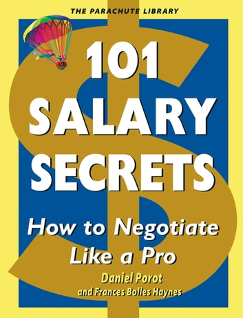 101 Salary Secrets - How to Negotiate Like a Pro ebook by Daniel Porot,Frances Bolles Haynes