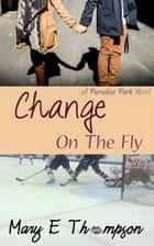 Change On The Fly ebook by Mary E Thompson