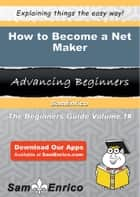 How to Become a Net Maker ebook by Johnna Dugas