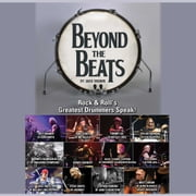 Beyond the Beats - Rock & Roll's Greatest Drummers Speak! audiobook by Jake Brown
