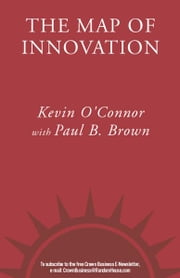 The Map of Innovation - Creating Something Out of Nothing ebook by Kevin O'Connor,Paul B. Brown