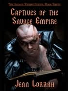 Captives of the Savage Empire: Savage Empire, Book Three ebook by Jean Lorrah