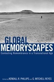 Global Memoryscapes - Contesting Remembrance in a Transnational Age ebook by Kendall R. Phillips,G. Mitchell Reyes,Christine Lavrence,Ekaterina V. Haskins,Cynthia D. Cervantes,Kristin Sorensen,Margaret A. Lindauer,Katherine Mack,Zeynep Turan,Urvashi Butalia