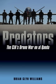 Predators - The CIA's Drone War on al Qaeda ebook by Brian Glyn Williams
