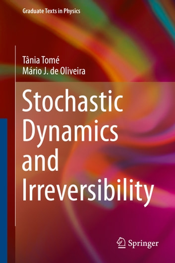 Stochastic Dynamics and Irreversibility ebook by Mário J. de Oliveira,Tânia Tomé