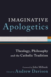 Imaginative Apologetics - Theology, Philosophy and the Catholic Tradition ebook by Andrew Davison