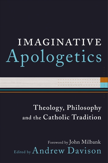 Imaginative Apologetics - Theology, Philosophy and the Catholic Tradition ebook by