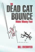The Dead Cat Bounce ebook by Bill Overmyer