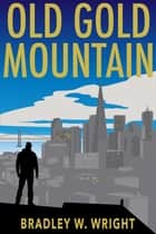 Old Gold Mountain ebook by Bradley W. Wright