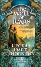 The Well of Tears - Book Two of The Crowthistle Chronicles ebook by Cecilia Dart-Thornton