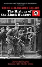 The SS Dirlewanger Brigade - The History of the Black Hunters ebook by Christian Ingrao, Phoebe Green