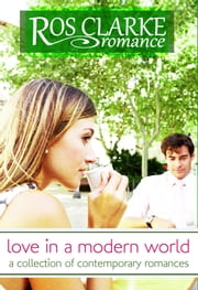 Love in a Modern World ebook by Ros Clarke