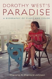 Dorothy West's Paradise: A Biography of Class and Color ebook by Sherrard-Johnson, Cherene