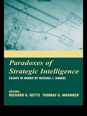 Paradoxes of Strategic Intelligence - Essays in Honor of Michael I. Handel ebook by Richard K. Betts,Thomas Mahnken