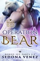 Operation Bear Boxed Set (Parts 1-3) ebook by Sedona Venez