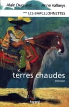 Les Barcelonnettes, tome 2 - Terres chaudes ebook by Alain Dugrand, Anne Vallaeys
