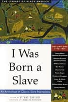 I Was Born a Slave - An Anthology of Classic Slave Narratives ebook by Yuval Taylor, Charles Johnson