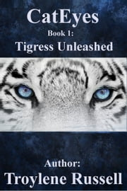 CatEyes Book 1: Tigress Unleashed ebook by Troylene Russell