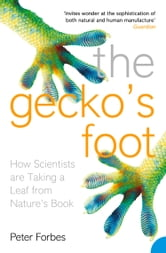 The Gecko's Foot: How Scientists are Taking a Leaf from Nature's Book ebook by Peter Forbes