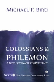 Colossians and Philemon - A New Covenant Commentary ebook by Michael F. Bird