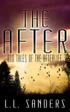 The After: Odd Tales of the Afterlife ebook by L.L. Sanders