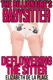 The Billionaire's Babysitter: Deflowering the Sitter ebook by Elizabeth de la Place
