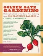 Golden Gate Gardening, 3rd Edition - The Complete Guide to Year-Round Food Gardening in the San Francisco Bay Area and Coastal California ebook by Pamela Peirce