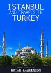 Istanbul and Travels in Turkey ebook by Brian Lawrenson