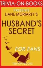 The Husband's Secret: by Liane Moriarty (Trivia-On-Books) - Trivia-On-Books ebook by Trivion Books