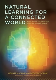 Natural Learning for a Connected World - Education, Technology, and the Human Brain ebook by Renate H. Caine,Geoffrey Caine