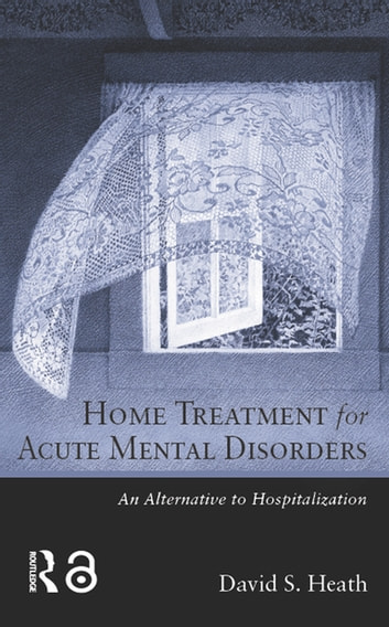 Home Treatment For Acute Mental Disorders Ebook By David S Heath