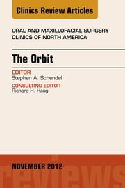 The Orbit, An Issue of Oral and Maxillofacial Surgery Clinics ebook by Stephen A. Schendel
