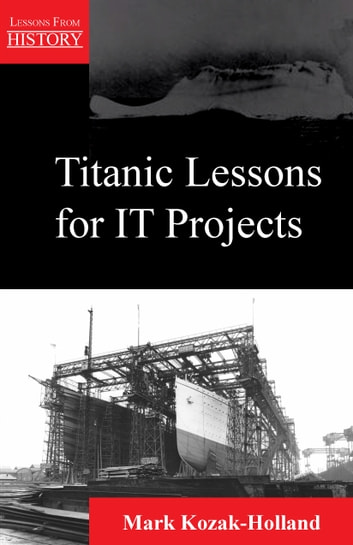 Titanic Lessons for IT Projects ebook by Mark Kozak-Holland