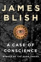 A Case of Conscience ebook by James Blish, Greg Bear