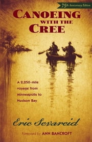 Canoeing with the Cree - 75th Anniversary Edition ebook by Eric Sevareid, Ann Bancroft